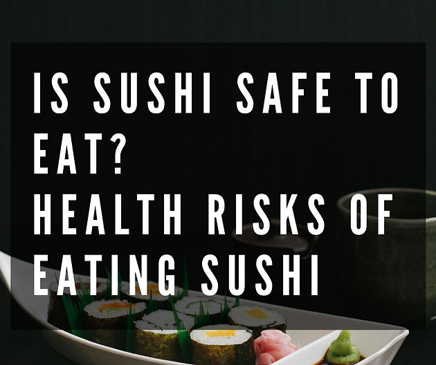 Is Sushi Safe To Eat? Health Risks of Eating Sushi
