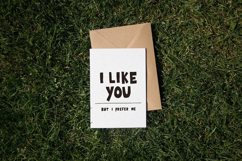I like you, but I prefer me