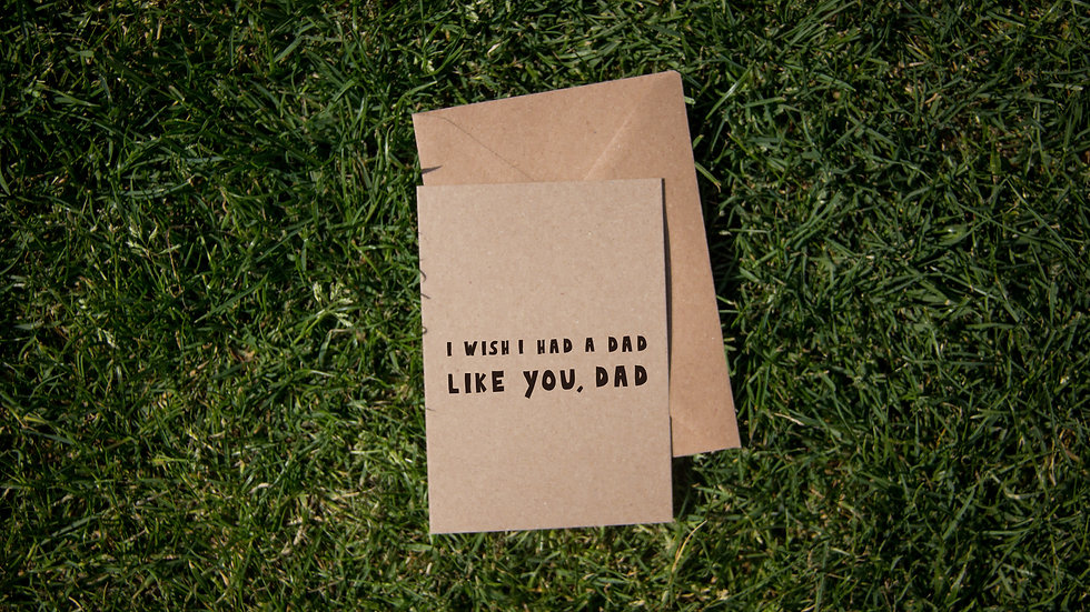 I wish I had a dad like you, dad