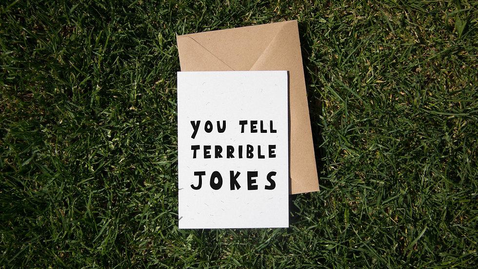 You tell terrible jokes