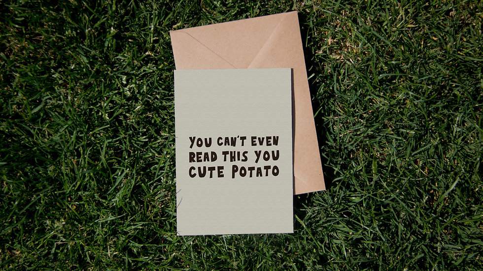 You can't even read this you cute potato