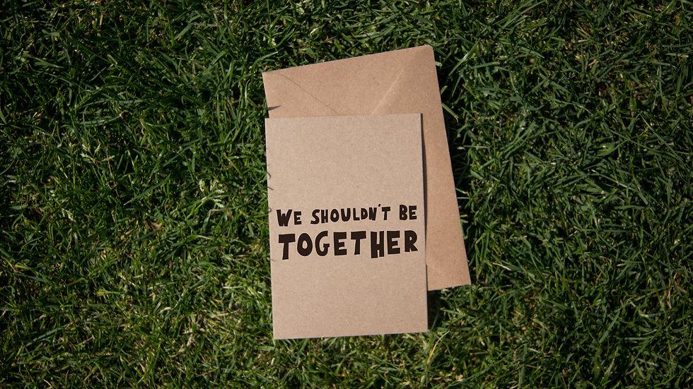 We shouldn't be together