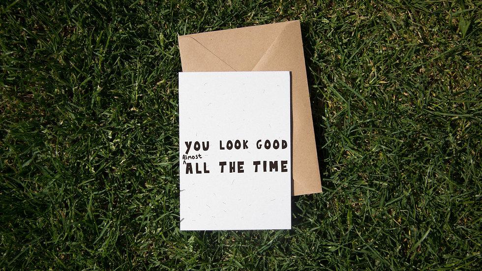 You look good