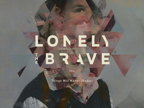 Lonely The Brave - 'Things Will Matter (Redux)' Album Review