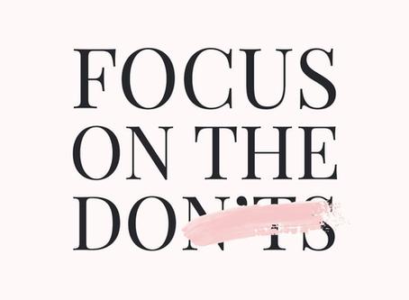 Focus on the Do's
