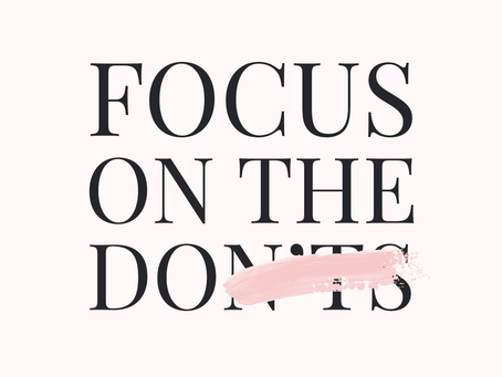 Focus on the Do's