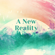 Copy of A New Reality (1).png
