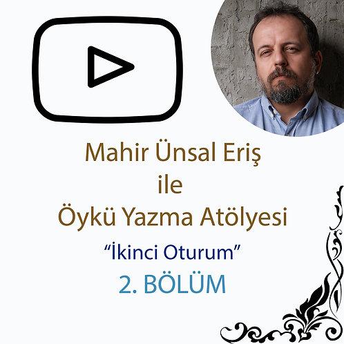 Mahir Ünsal Eriş ile Öykü Yazma Atölyesi - 4. Bölüm
