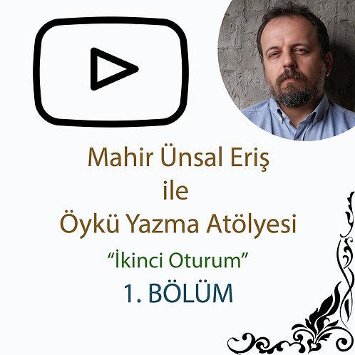 Mahir Ünsal Eriş ile Öykü Yazma Atölyesi - 3. Bölüm