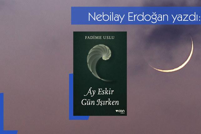 """Bir Okur Gözünden """"Ay Eskir Gün Işırken"""""""