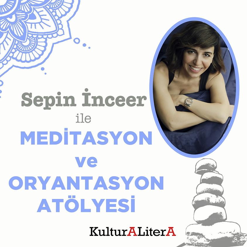 Sepin İnceer ile Meditasyon ve Oryantasyon Atölyesi