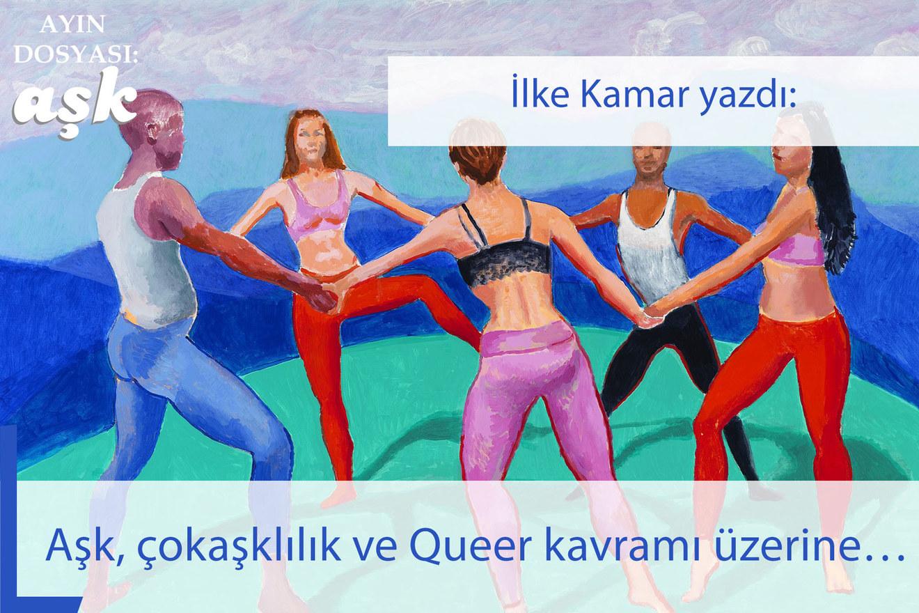 Aşk, çokaşklılık ve Queer kavramı üzerine...
