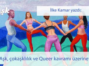 Aşk, çokaşklılık ve Queer kavramı üzerine…