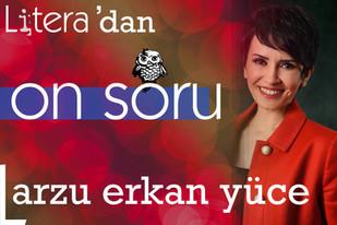 ON SORU: Arzu Erkan Yüce