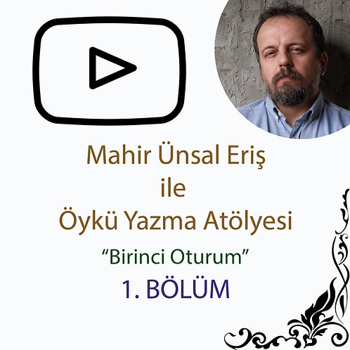 Mahir Ünsal Eriş ile Öykü Yazma Atölyesi - 1. Bölüm