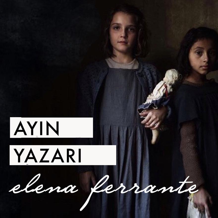 """""""Ayın Yazarı: Elena Ferrante"""" dosyamız yayında!"""