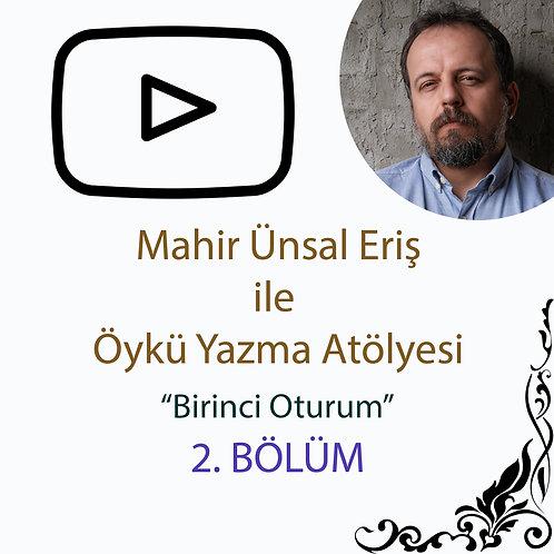 Mahir Ünsal Eriş ile Öykü Yazma Atölyesi - 2. Bölüm