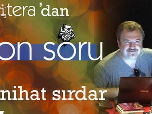 ON SORU: Nihat Sırdar