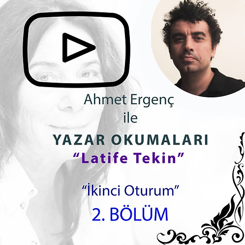 Ahmet Ergenç ile Yazar Okumaları III : Latife Tekin - 4. Bölüm