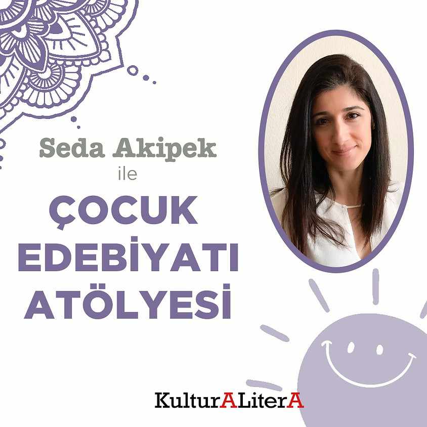 """Seda Akipek ile Çocuk Edebiyatına Dair: """"Editör Dostu"""" Yazı Atölyesi"""