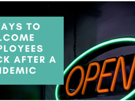 7 Ways To Welcome Back Employees When It is Covid-Safe
