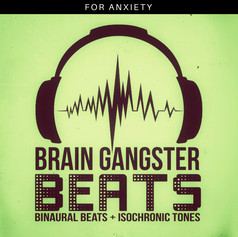 Brain Gangster Beats for Anxiety