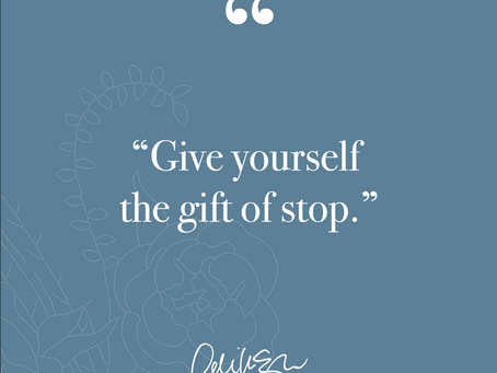 """Give yourself the gift of """"stop"""""""