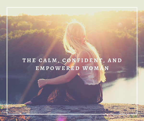 The calm, confident, and empowered woman