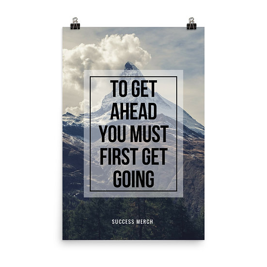 Success Merch Poster - To Get Ahead You Must First Get Going