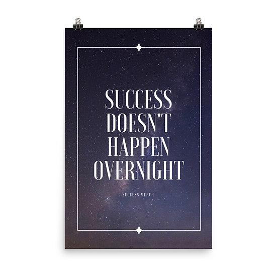 Success Merch Poster - Success Doesn't Happen Overnight