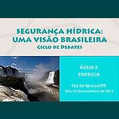 Seminário de Segurança Hídrica: Uma Visão Brasileira - Ciclo de debates - Água e Energia