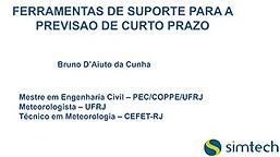 PALESTRA SIMTECH Ferramentas de Suporte para a Previsão de Curto Prazo  Bruno D'Aiuto da Cunha