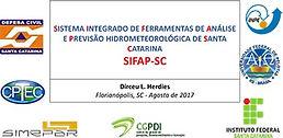 MESA-REDONDA 2 Caminhos para Viabilizar as Previsões de Curto Prazo no Estado de Santa Catarina Desafios Técnicos e Soluções Científicas SISTEMA INTEGRADO DE FERRAMENTAS DE ANÁLISE E PREVISÃO HIDROMETEOROLÓGICA DE SANTA CATARINA -SIFAP-SC  Dirceu Herdies - CPTEC/INPE
