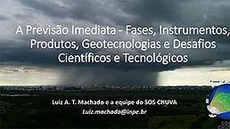 PALESTRA A Previsão Imediata - Fases, Instrumentos, Produtos, Geotecnologias e Desafios Científicos e Tecnológicos  Luiz Augusto Toledo Machado - INPE