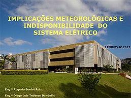 PALESTRA Implicações Meteorológicas e indisponibilidade do Sistema Elétrico  Eng.º Rogério Bonini Ruiz Eng.º Diego Luis Tedesco Dandolini