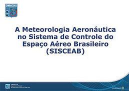 PALESTRA A Meteorologia Aeronáutica no Sistema de Controle do Espaço Aéreo Brasileiro (SISCEAB)  Major Especialista em Meteorologia Luciano Rodrigues Uemura -CINDACTA II