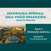 Seminário de Segurança Hídrica: Uma Visão Brasileira - Ciclo de debates - Água e Produção Agrícula