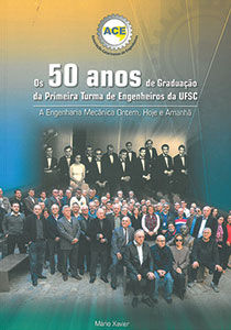 Os 50 Anos de Graduação da Primeira Turma de Engenheiros da UFSC - A Engenharia Mecânica Ontem, Hoje e Amanhã