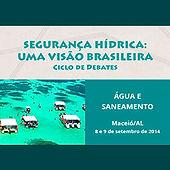 Seminário de Segurança Hídrica: Uma Visão Brasileira - Ciclo de debates - Água e Saneamento
