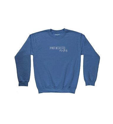 I'm Not Interested, Respectfully - Sweatshirt