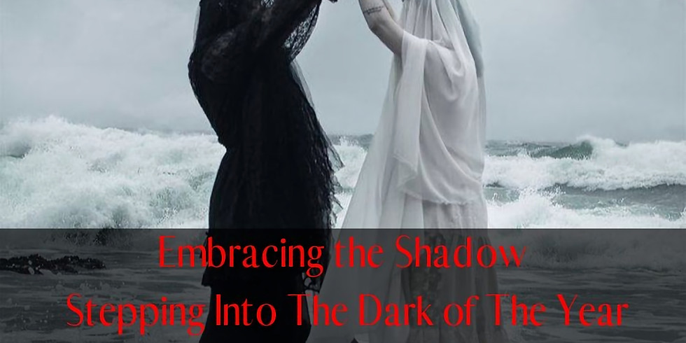 Embracing The Shadow - Stepping Into The Dark of The Year