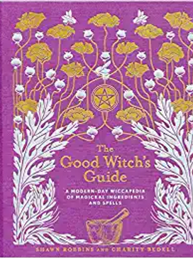 Good Witch's Guide: A Modern Day Wiccapedia