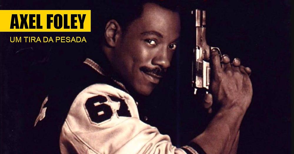 10 - Axel Foley - Um Tira da Pesada / Beverly Hills Cop