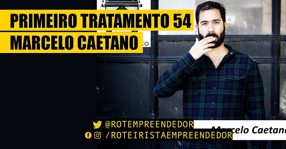 Primeiro Tratamento 54 - Marcelo Caetano