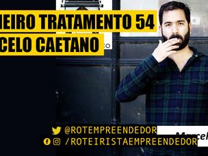 Primeiro Tratamento Marcelo Caetano EP 54 (Roteiro)