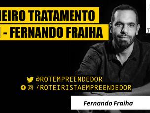 Primeiro Tratamento Fernando Fraiha EP 51 (Roteiro)