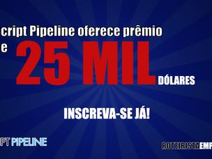 Última semana de Inscrições e prêmio de 25 mil Dólares! Script Pipeline.