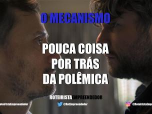 O Mecanismo, Pouca Coisa Por Trás da Polêmica.