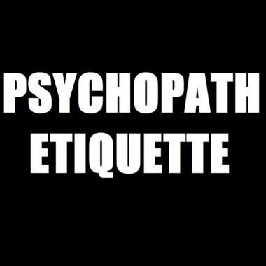 Psychopath Etiquette