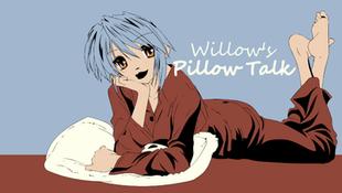 Willow's Pillow Talk
